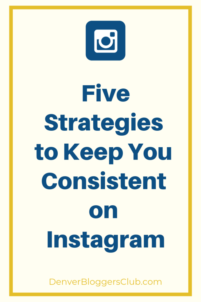 Five Strategies to Keep you Consistent on Instagram - The Denver Bloggers Club
